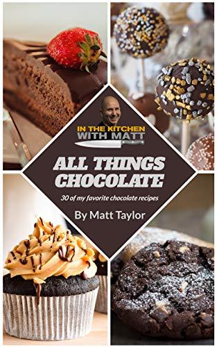 All Things Chocolate 30 Of My Favorite Chocolate Recipes Kindle Edition By Taylor Matt Cookbooks Food Wine Kindle Ebooks Amazon Com