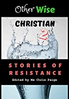 OtherWise Christian 2: Stories of Resistance