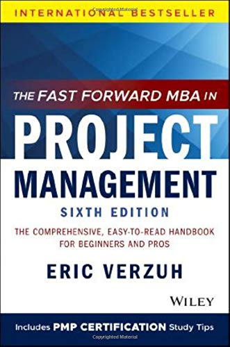 Compare Textbook Prices for The Fast Forward MBA in Project Management: The Comprehensive, Easy-to-Read Handbook for Beginners and Pros Fast Forward MBA Series 6 Edition ISBN 9781119700760 by Verzuh, Eric