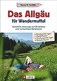 Das Allgäu für Wandermuffel: Gemütlich unterwegs auf 30 leichten und kurzweiligen Bergtouren
