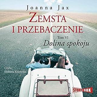 Dolina spokoju     Zemsta i przebaczenie 6              By:                                                                                                                                 Joanna Jax                               Narrated by:                                                                                                                                 Elżbieta Kijowska                      Length: 14 hrs and 56 mins     4 ratings     Overall 5.0