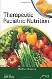 Therapeutic Pediatric Nutrition - Madhu Sharma