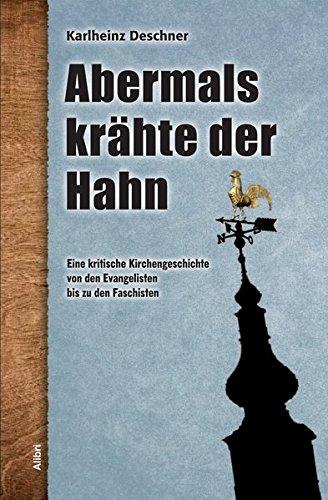Abermals krähte der Hahn: Eine kritische Kirchengeschichte von den Evangelisten bis zu den Faschisten