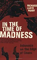 In the Time of Madness: Indonesia on the Edge of Chaos