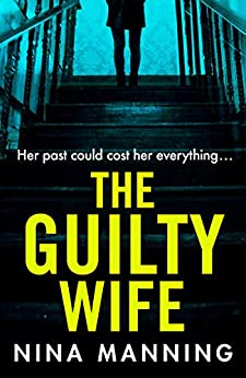 The Guilty Wife: A gripping addictive psychological suspense thriller with a twist you won't see coming by [Nina Manning]