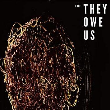 They Owe Us