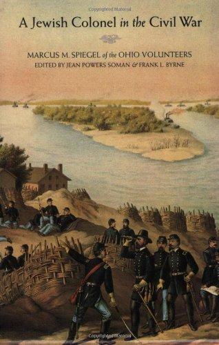 A Jewish Colonel in the Civil War: Marcus M. Spiegel of the Ohio Volunteers: Marcus M.Spiegel of the Ohio Volunteers (English Edition)