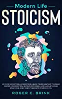 Modern Life Stoicism: No More Uncontrolled Emotions: Learn to Understand Yourself, Master Mind Control, Be Your Own Coach and Handle Though Situations, Even When it Seems to Overcome You