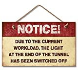 """Highland Graphics Notice Due to The Current workload, The Light at The End of The Tunnel has Been Turned Off 9"""" x 6"""" Wood Sign"""