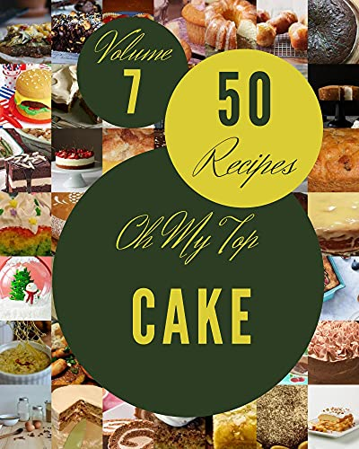 Oh My Top 50 Cake Recipes Volume 7: Best Cake Cookbook for Dummies (English Edition)