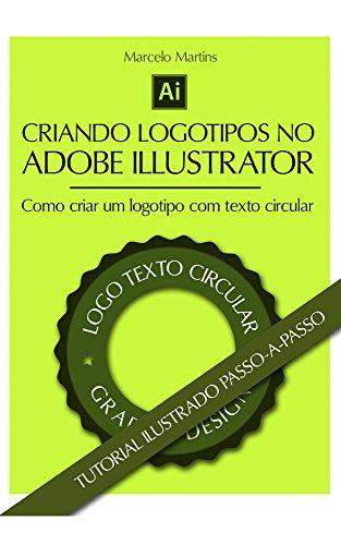 Criando Logotipos no Adobe Illustrator: Aprenda ferramentas básicas e avançadas para criar seus logotipos no AI. (Portuguese Edition)