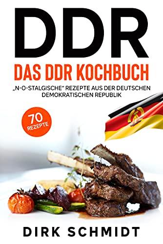 """DDR, Das DDR Kochbuch, 70 Rezepte : """"N-O-stalgische"""" Rezepte aus der Deutschen Demokratischen Republik"""