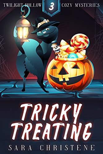 Tricky Treating (Twilight Hollow Witchy Cozy Mysteries Book 3) by [Sara  Christene]