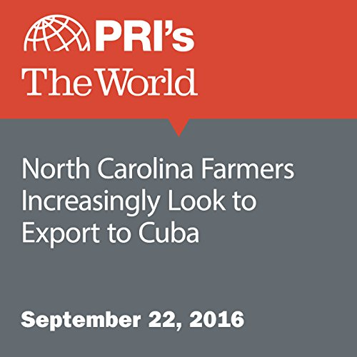 North Carolina Farmers Increasingly Look to Export to Cuba audiobook cover art