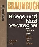 Braunbuch. Kriegs- und Naziverbrecher in der Bundesrepublik und in Westberlin. Staat, Wirtschaft, Armee, Verwaltung, Justiz, Wissenschaft