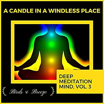 A Candle In A Windless Place - Deep Meditation Mind, Vol. 3