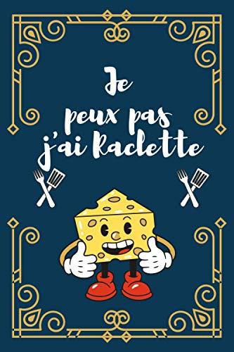 Je peux pas j\'ai Raclette: Carnet de notes ligné 120 pages , Idée Cadeau Original pour Noel / Anniversaire Pour Homme, Femme, Garçon, Fille, Ami et Collègue.