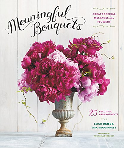 Meaningful Bouquets: Create Special Messages with Flowers - 25 Beautiful Arrangements (English Edition)