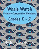 Whale Watch  Primary Composition Notebook Grades K - 2