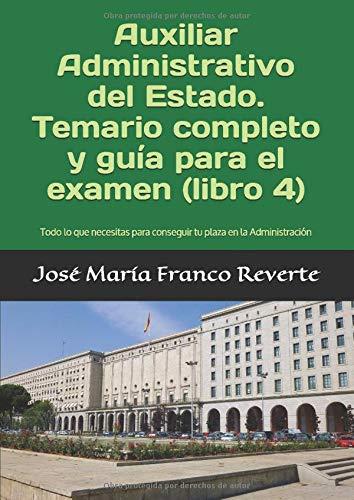 Auxiliar Administrativo del Estado. Temario completo y guía para el examen (libro 4): Todo lo que necesitas para conseguir tu plaza en la Administración (Auxiliar Estado)