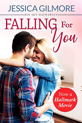 Falling for You: Inspired the Hallmark Channel Original Movie (Big Sky Hathaways Book 1)
