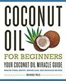 Coconut Oil for Beginners - Your Coconut Oil Miracle Guide