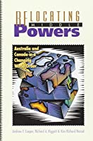 Relocating Middle Powers: Australia and Canada in a Changing World Order (Canada and International Relations, 6)