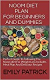 NOOM DIET PLAN FOR BEGINNERS AND DUMMIES: Perfect Guide To Following The Noom diet For Weight Loss Includes Meal Plan And Delicious Recipes (English Edition)