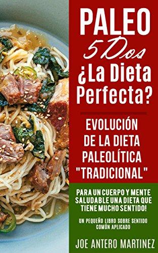 Paleo 5 Dos ¿LA DIETA PERFECTA? Evolución de la Dieta Paleolítica Tradicional...