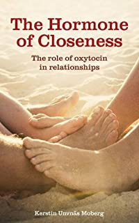 The Hormone of Closeness: The Role of Oxytocin in Relationships by Kerstin Uvnas Moberg (2013-05-16)