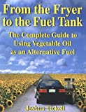 From the Fryer to the Fuel Tank: The Complete Guide to Using Vegetable Oil as an Alternative Fuel : The...