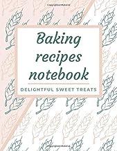 Baking Recipes Notebook: Delightful Sweet Treats Enjoy Creating Your Personalised Cookbook With Bread Brownies Cookies Cak...