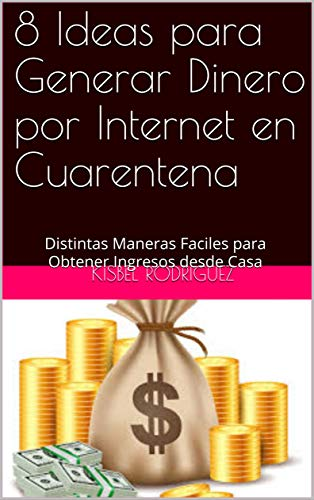 8 Ideas para Generar Dinero por Internet en Cuarentena: Distintas Maneras Faciles para Obtener Ingresos desde Casa