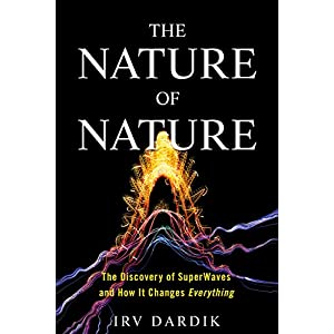 The Nature of Nature: The Discovery of SuperWaves and How It Changes Everything