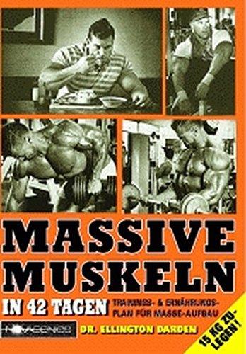 Massive Muskeln: In 42 Tagen Trainings- & Ernährungsplan für Masse-Aufbau: Trainings- und Ernährungsplan für Masse-Aufbau