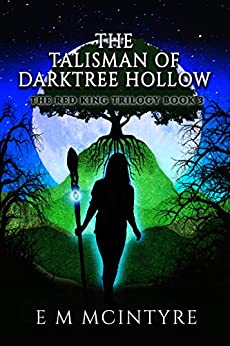 The Talisman of Darktree Hollow (The Red King Trilogy Book 3) by [E M McIntyre, Phyllis Entis]