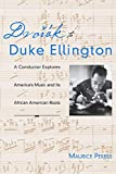 Dvorak To Duke Ellington: A Conductor Explores America's Music and Its African American Roots - Maurice Peress