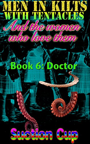 Men In Kilts With Tentacles and The Women Who Love Them - Book 6: Doctor (English Edition)