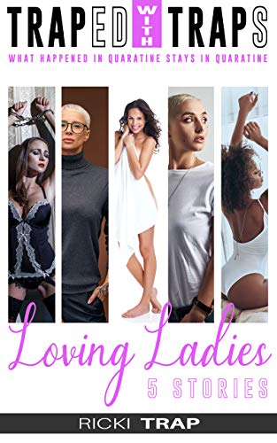 Loving Ladies : Futas, Traps, Tgirls, & Tomboys …Oh My! (Trapped with Traps Book 1)