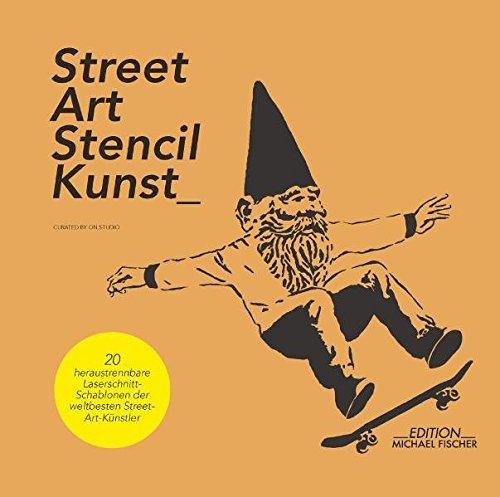 Street-Art-Stencil-Kunst: mit 20 heraustrennbaren Laserschnitt-Schablonen der weltbesten Street-Art-Künstler