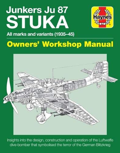 Download Junkers JU 87 Stuka Owners' Workshop Manual: All marks and variants (1935 - 45) (Haynes Manuals) 1785211412