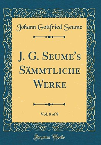J. G. Seume's Sämmtliche Werke, Vol. 8 of 8 (Classic Reprint)