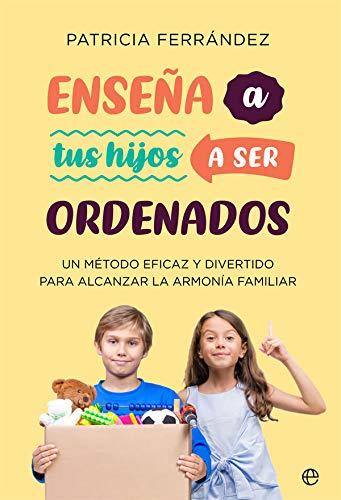 Enseña a tus hijos a ser ordenados: Un método eficaz y divertido para alcanzar la armonía familiar (Psicología y salud)
