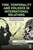 Image of Time, Temporality and Violence in International Relations: (De)fatalizing the Present, Forging Radical Alternatives (Interventions)