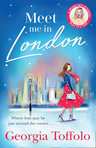 Meet Me in London: Sunday Times Top 20 Bestseller. The sparkling new and bestselling romance for 2020. Perfect escapism, for fans of Lindsey Kelk and Heidi Swain. by [Georgia Toffolo]