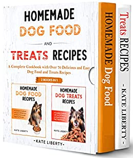 Homemade Dog Food and Treats Recipes – 2 BOOKS IN 1-: A Complete Cookbook with over 75 Easy & Delicious Homemade Dog Food and Treats Recipes