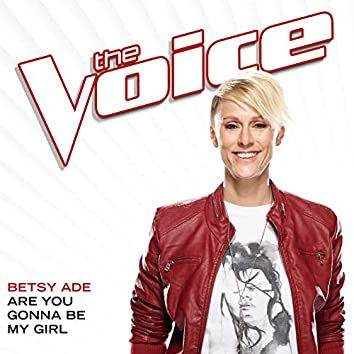 Are You Gonna Be My Girl (The Voice Performance)
