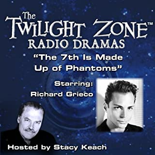 The 7th Is Made Up of Phantoms     The Twilight Zone Radio Dramas              By:                                                                                                                                 Rod Serling                               Narrated by:                                                                                                                                 Stacy Keach,                                                                                        Richard Grieco                      Length: 32 mins     2 ratings     Overall 4.5