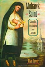Mohawk Saint: Catherine Tekakwitha and the Jesuits by Allan Greer (2004-11-25)