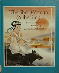The Shell Woman and the King: A Chinese Folktale retold by Lawrence Yep, illustrated by Yang Ming-Yi